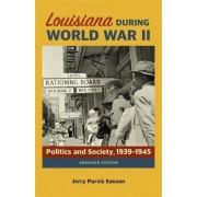 Louisiana During World War II by Jerry Purvis Sanson