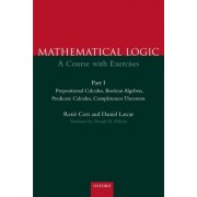 Mathematical Logic: Part 1: Propositional Calculus, Boolean Algebras, Predicate Calculus, Completeness Theorems by Rene Cori