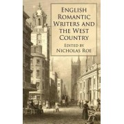 English Romantic Writers and the West Country by Nicholas Roe