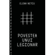 Povestea unui legionar - Elena Netcu
