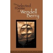 The Selected Poems of Wendell Berry by Wendell Berry