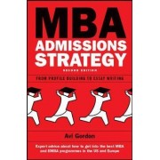 MBA Admissions Strategy: From Profile Building to Essay Writing by Avi Gordon
