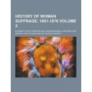 History of Woman Suffrage Volume 2 by Elizabeth Cady Stanton
