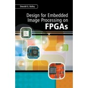 Design for Embedded Image Processing on FPGAs by Donald G. Bailey