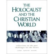 The Holocaust and the Christian World by Carol Rittner