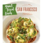 Great Food Finds San Francisco: Delicious Food from the Region's Top Eateries