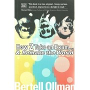 How to Take an Exam...and Remake the World by Professor Bertell Ollman