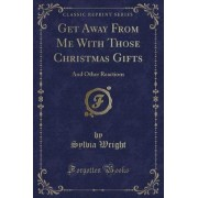 Get Away from Me with Those Christmas Gifts by Dr Sylvia Wright