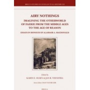 Airy Nothings: Imagining the Otherworld of Faerie from the Middle Ages to the Age of Reason by Karin Olsen