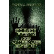 Science Fiction and Alternate History, a Collection of Short Stories by David Scholes