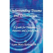 Understanding Trauma and Dissociation by Lynn Mary Karjala