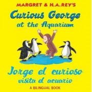 Curious George at the Aquarium/Jorge El Curioso Visita El Acuario by H A Rey