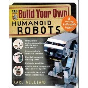 Build Your Own Humanoid Robots by Karl Williams