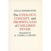 Aetiology, Concept and Prophylaxis of Childbed Fever by Ignaz Semmelweis