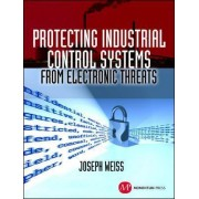 Protecting Industrial Control Systems from Electronic Threats by Joseph W. Weiss