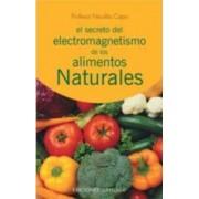 El secreto del electromagnetismo de los alimentos naturales by Nicolás Capo Baratta