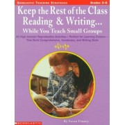 Keep the Rest of the Class Reading & Writing While You Teach Small Groups by Susan Finney