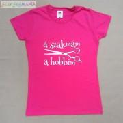 """Női Fodrászos póló """"A szakmám a hobbim"""" felirattal"""