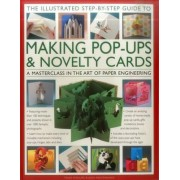 The Illustrated Step-by-Step Guide to Making Pop-Ups & Novelty Cards by Ann R. Montanaro