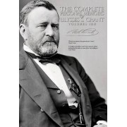 The Complete Personal Memoirs of Ulysses S. Grant - Volumes I and II by Ulysses S Grant