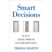 Smart Decisions: The Art of Strategic Thinking for the Decision-Making Process