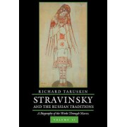 Stravinsky and the Russian Traditions, Volume Two: A Biography of the Works Through Mavra