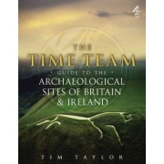 Time Team Guide to the Archaeological Sites of Britain & Ireland by Tim Taylor