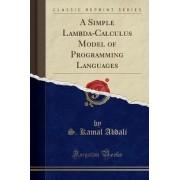 A Simple Lambda-Calculus Model of Programming Languages (Classic Reprint) by S Kamal Abdali