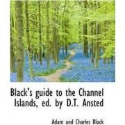 Black's Guide to the Channel Islands, Ed. by D.T. Ansted by Adam And Charles Black