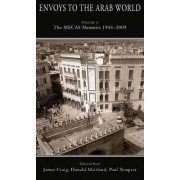 Envoys to the Arab World: Mecas Memoirs, 1944-2009 v. 2 by James Craig