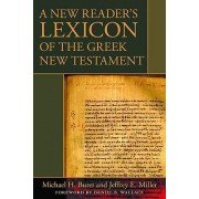 A New Reader's Lexicon of the Greek New Testament by Michael H Burer