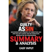 Guilty as Sin: Uncovering New Evidence of Corruption and How Hillary Clinton and the Democrats Derailed the FBI Investigation - Summa