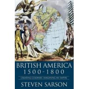 British America 1500-1800 by Steven Sarson