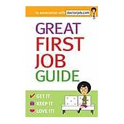 Great First Job Guide: Get it Keep it Love it