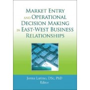 Market Entry and Operational Decision Making in East-West Business Relationships by Jorma Larimo