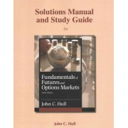 Student's Solutions Manual and Study Guide for Fundamentals of Futures and Options Markets by John C. Hull