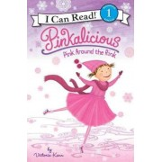 Pinkalicious: Pink Around the Rink by Victoria Kann