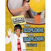 Science Experiments That Explode and Implode by Phd Wheeler-Toppen