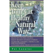 Keep Your Cat Healthy the Natural Way by Pat Lazarus