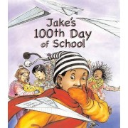 Jake's 100th Day of School by Lester L Laminack