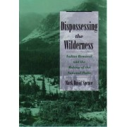Dispossessing the Wilderness by Mark David Spence