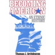 Becoming American: An Ethnic History by Thomas J. Archdeacon
