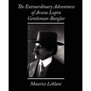 The Extraordinary Adventures of Arsene Lupin, Gentleman-Burglar by LeBlanc Maurice LeBlanc