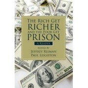 Rich Get Richer and the Poor Get Prison by Jeffrey H. Reiman