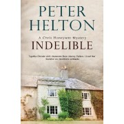 Indelible: An English Murder Mystery Set Around Bath by Peter Helton
