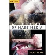Art in the Age of Mass Media by John A. Walker