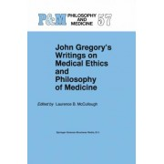 John Gregory's Writings on Medical Ethics and Philosophy of Medicine by Laurence B. McCullough