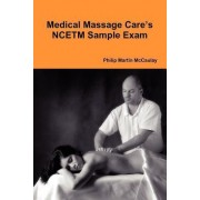 Medical Massage Care's NCETM Sample Exam by Philip Martin McCaulay