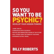 So You Want to be Psychic by Roberts