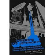 Where's My Jetpack? by Daniel H Wilson